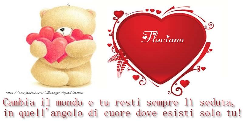 Cartoline d'amore   Il nome Flaviano nel cuore: Cambia il mondo e tu resti sempre lì seduta, in quell'angolo di cuore dove esisti solo tu!