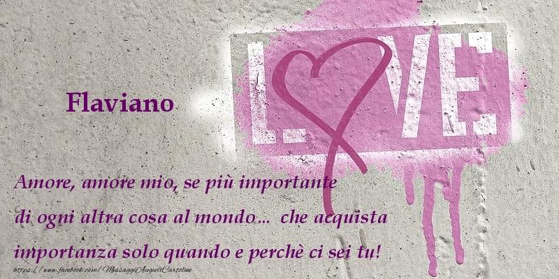 Cartoline d'amore | Amore, amore mio, se più importante di ogni altra cosa al mondo… che acquista importanza solo quando e perchè ci sei tu! Flaviano
