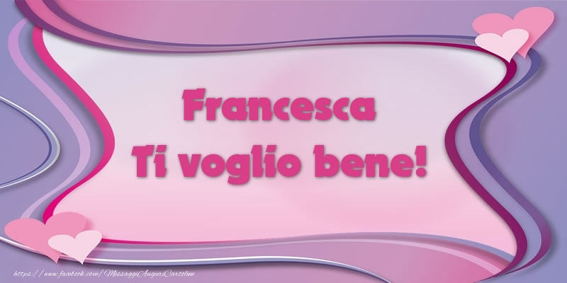 Cartoline d'amore   Francesca Ti voglio bene!