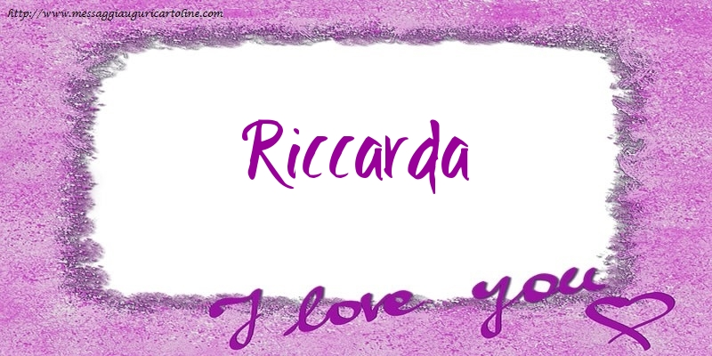 Cartoline d'amore | I love Riccarda!