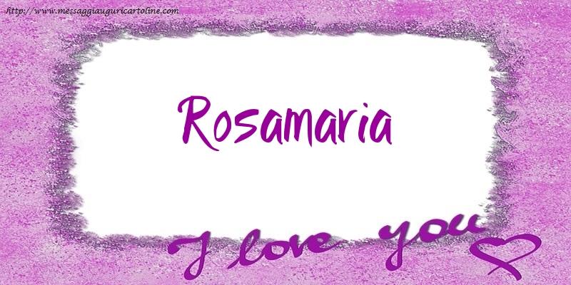 Cartoline d'amore   I love Rosamaria!