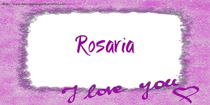 Cartoline d'amore   I love Rosaria!