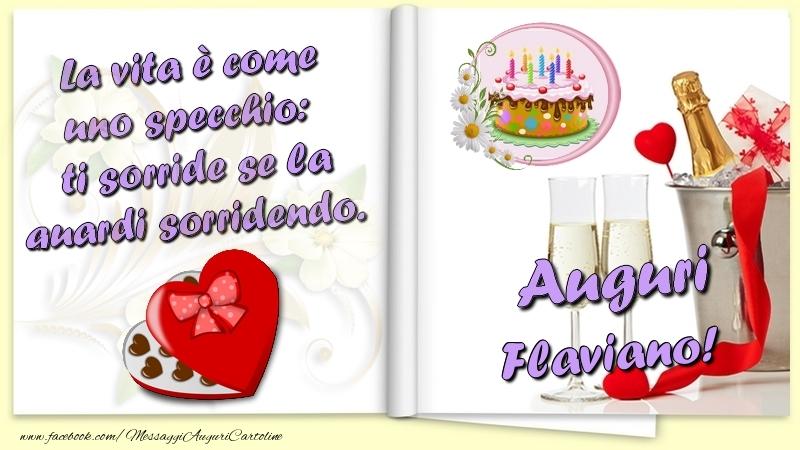 Cartoline di auguri   La vita è come uno specchio:  ti sorride se la guardi sorridendo. Auguri Flaviano