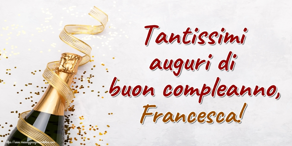 Cartoline di auguri   Tantissimi auguri di buon compleanno, Francesca!