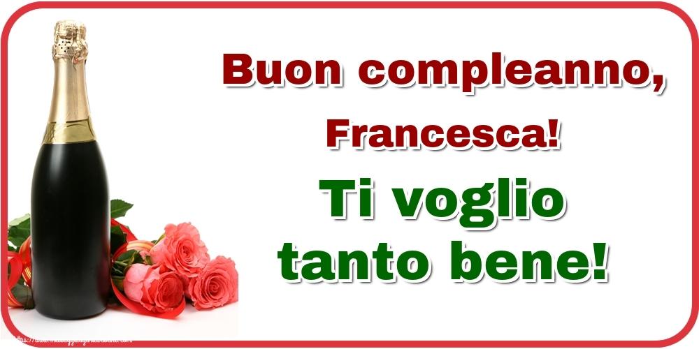Cartoline di auguri   Buon compleanno, Francesca! Ti voglio tanto bene!