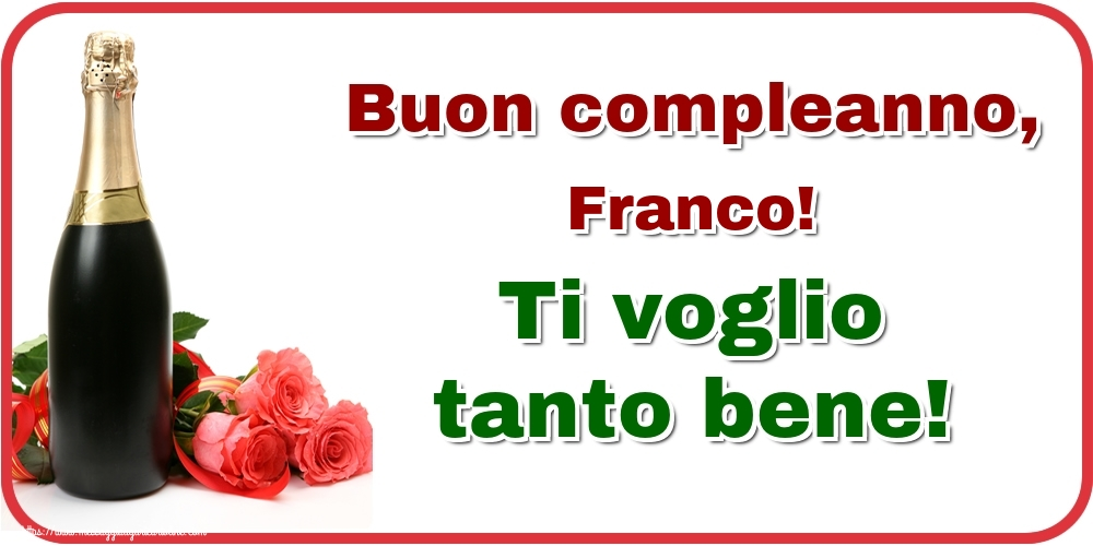 Cartoline di auguri   Buon compleanno, Franco! Ti voglio tanto bene!