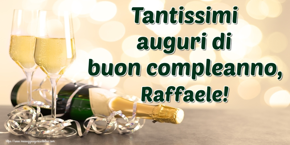 Cartoline di auguri   Tantissimi auguri di buon compleanno, Raffaele!