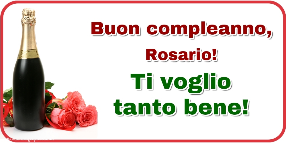Cartoline di auguri   Buon compleanno, Rosario! Ti voglio tanto bene!