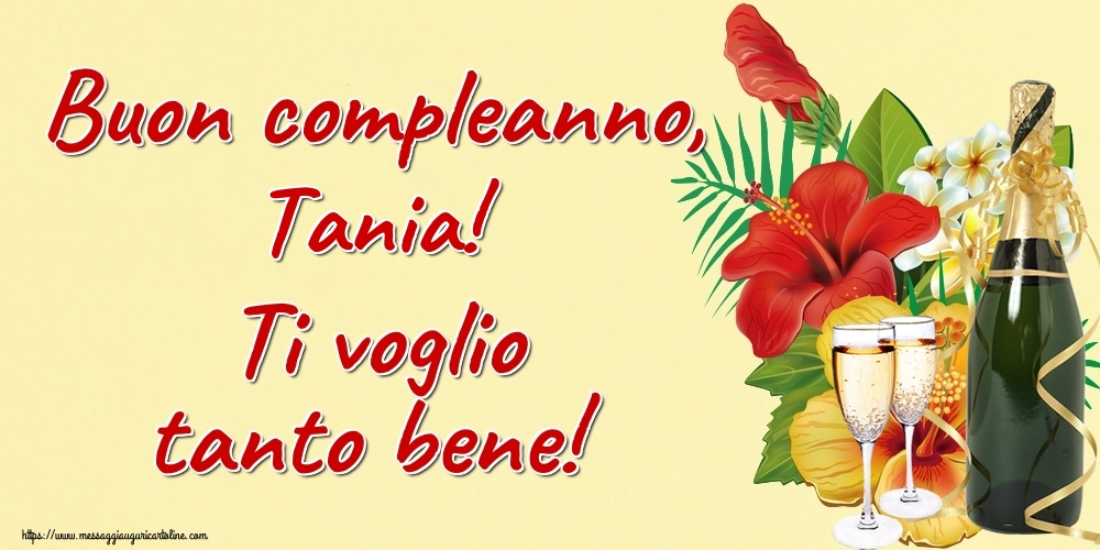 Cartoline di auguri   Buon compleanno, Tania! Ti voglio tanto bene!