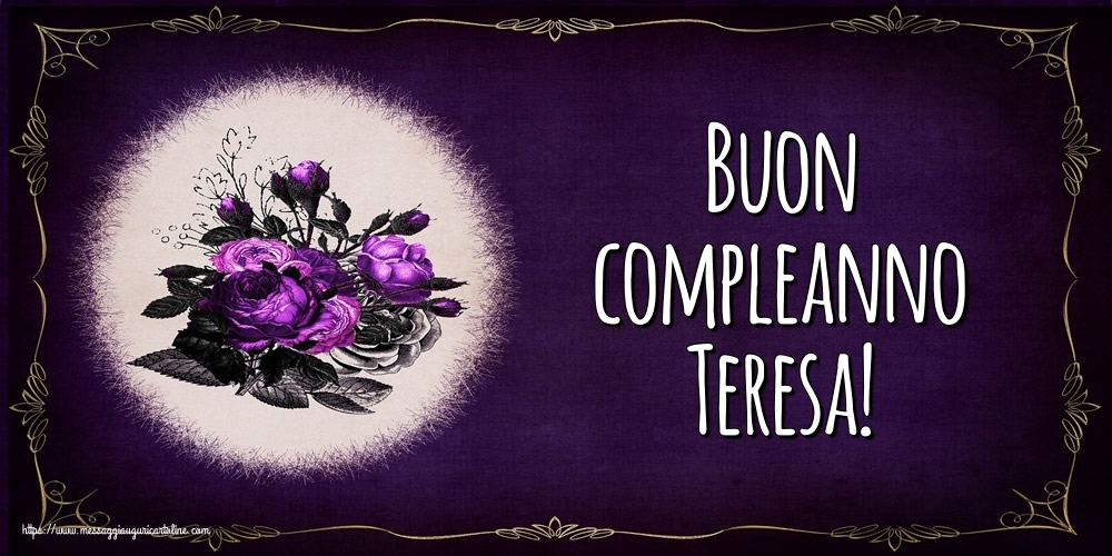 Cartoline di auguri   Buon compleanno Teresa!