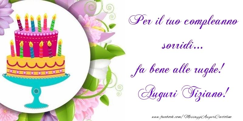 Cartoline di auguri   Per il tuo compleanno sorridi... fa bene alle rughe! Tiziano