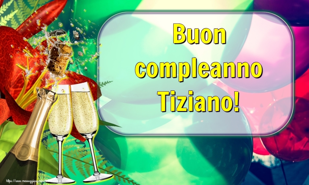 Cartoline di auguri   Buon compleanno Tiziano!