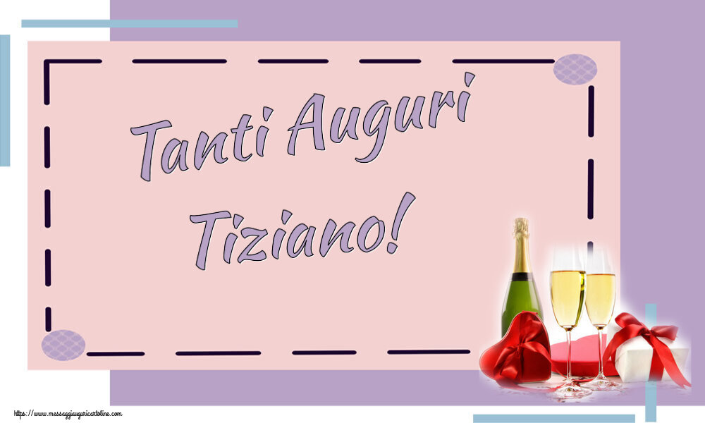 Cartoline di auguri   Tanti Auguri Tiziano!