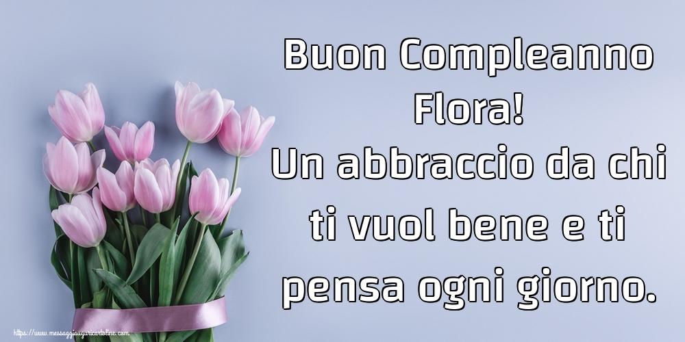 Cartoline di compleanno | Buon Compleanno Flora! Un abbraccio da chi ti vuol bene e ti pensa ogni giorno.