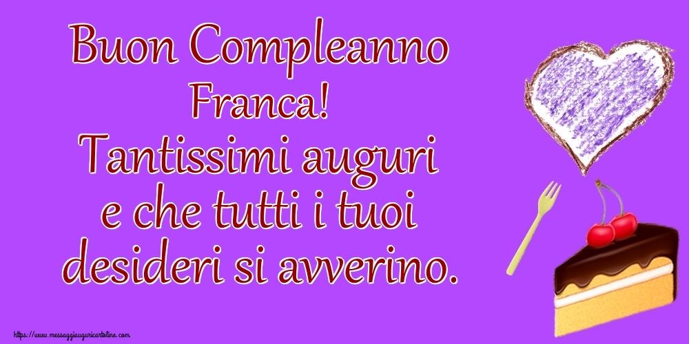 Cartoline di compleanno | Buon Compleanno Franca! Tantissimi auguri e che tutti i tuoi desideri si avverino.