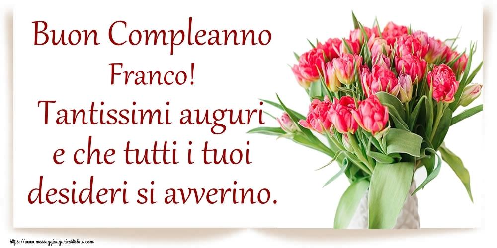 Cartoline di compleanno   Buon Compleanno Franco! Tantissimi auguri e che tutti i tuoi desideri si avverino.