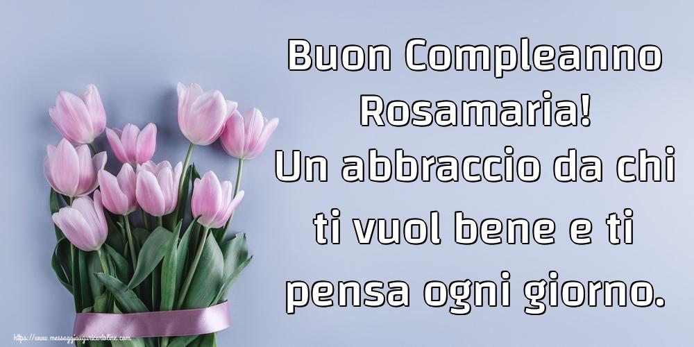Cartoline di compleanno   Buon Compleanno Rosamaria! Un abbraccio da chi ti vuol bene e ti pensa ogni giorno.