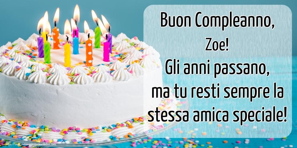 Cartoline di compleanno   Buon Compleanno, Zoe! Gli anni passano, ma tu resti sempre la stessa amica speciale!