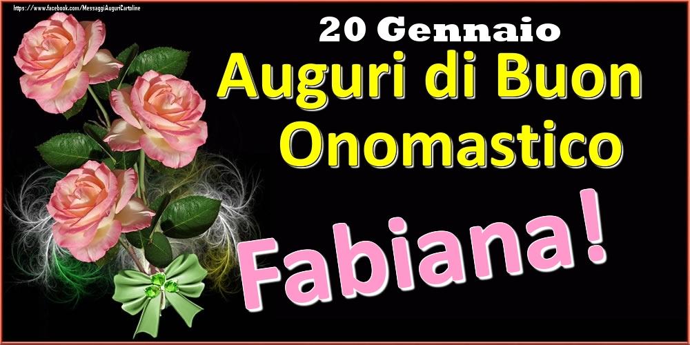 Cartoline di onomastico | Auguri di Buon Onomastico Fabiana! - 20 Gennaio