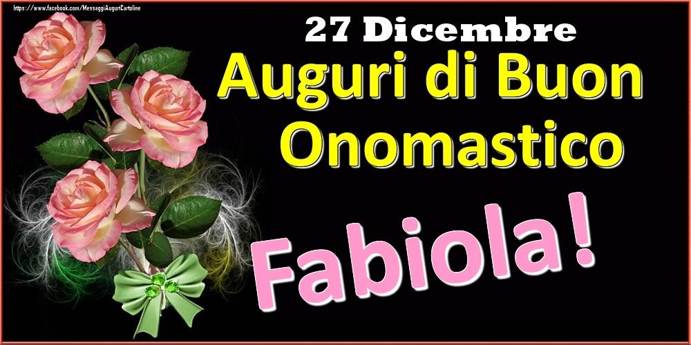 Cartoline di onomastico | Auguri di Buon Onomastico Fabiola! - 27 Dicembre