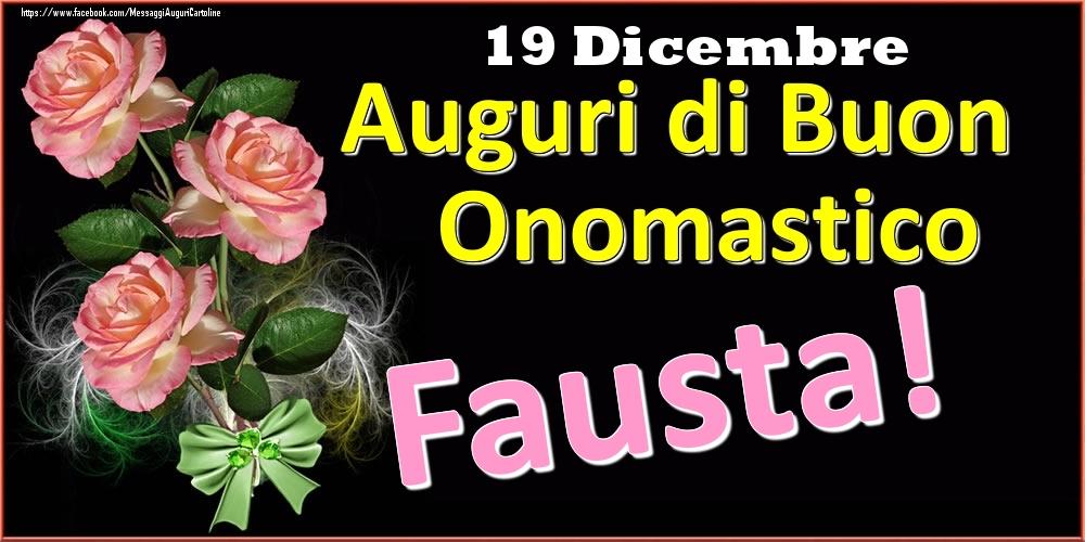 Cartoline di onomastico | Auguri di Buon Onomastico Fausta! - 19 Dicembre