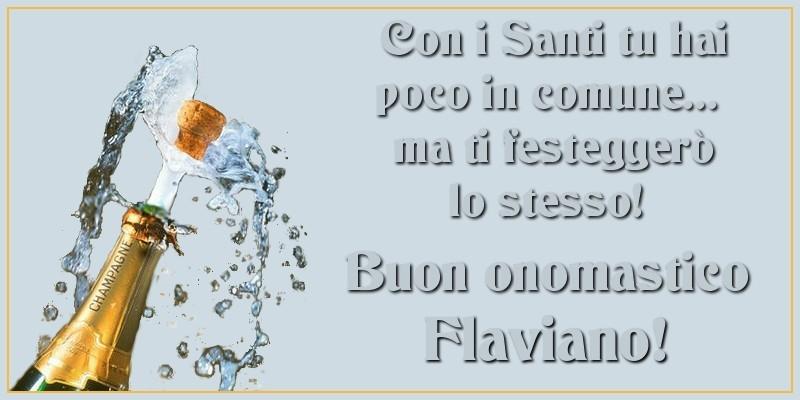 Cartoline di onomastico | Con i Santi tu hai poco in comune... ma ti festeggerò lo stesso! Buon onomastico Flaviano