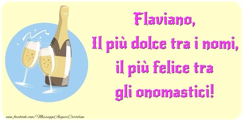 Cartoline di onomastico   Il più dolce tra i nomi, il più felice tra gli onomastici! Flaviano
