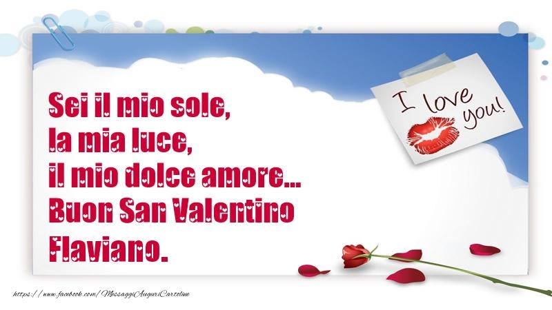 Cartoline di San Valentino | Sei il mio sole, la mia luce, il mio dolce amore... Buon San Valentino Flaviano.
